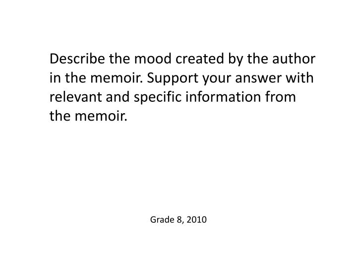 Describe the mood created by the author in the memoir. Support your answer with relevant and specific information from the memoir.
