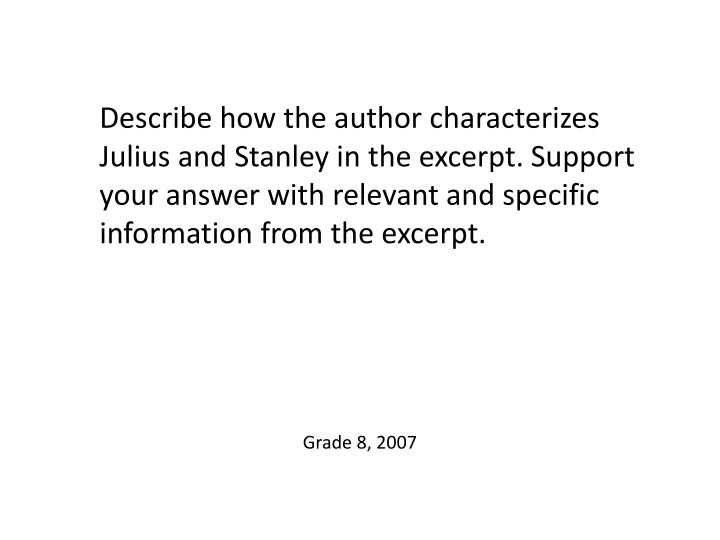 Describe how the author characterizes Julius and Stanley in the excerpt. Support your answer with relevant and specific information from the excerpt.