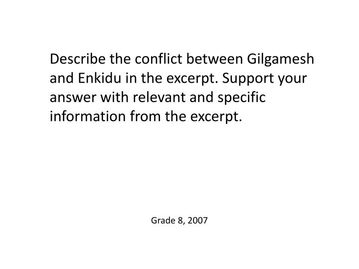 Describe the conflict between Gilgamesh and Enkidu in the excerpt. Support your answer with relevant and specific information from the excerpt.