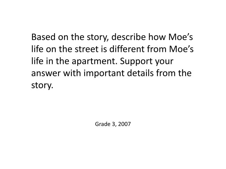 Based on the story, describe how Moe's life on the street is different from Moe's life in the apartment. Support your answer with important details from the story.