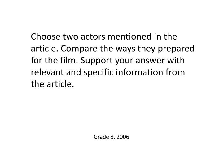 Choose two actors mentioned in the article. Compare the ways they prepared for the film. Support your answer with relevant and specific information from the article.