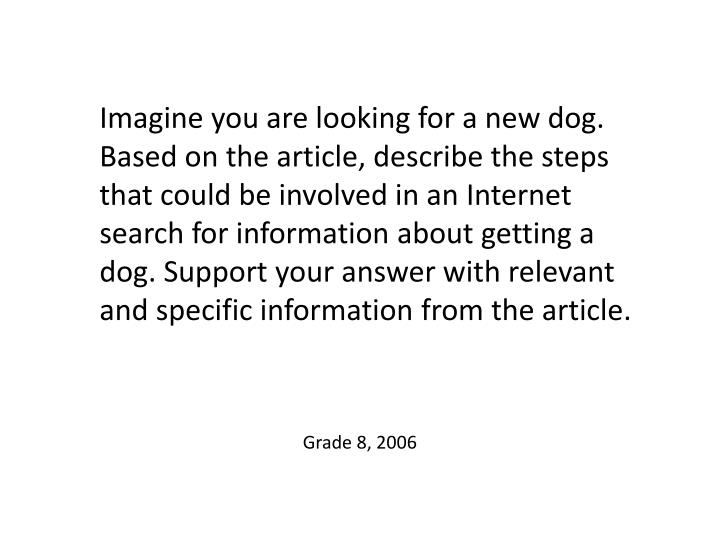 Imagine you are looking for a new dog. Based on the article, describe the steps that could be involved in an Internet search for information about getting a dog. Support your answer with relevant and specific information from the article.