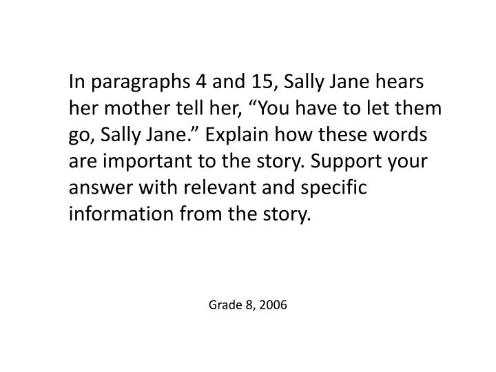 """In paragraphs 4 and 15, Sally Jane hears her mother tell her, """"You have to let them go, Sally Jane."""" Explain how these words are important to the story. Support your answer with relevant and specific information from the story."""