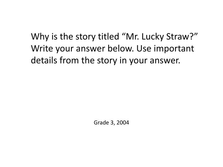 """Why is the story titled """"Mr. Lucky Straw?"""" Write your answer below. Use important details from the story in your answer."""