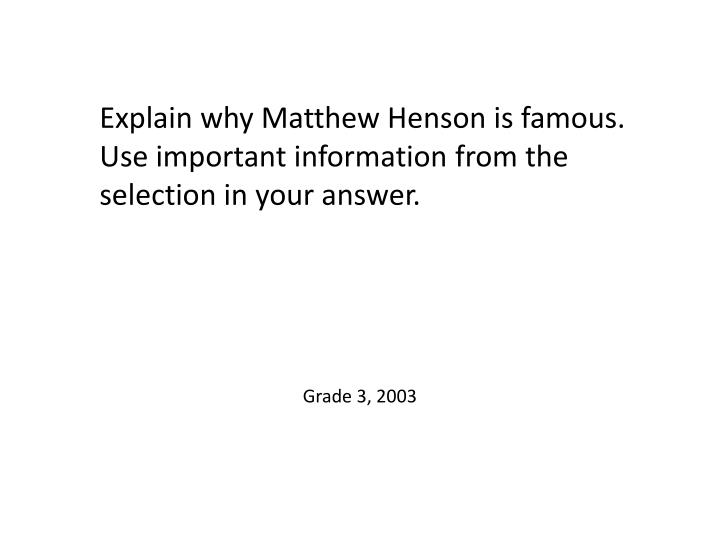Explain why Matthew Henson is famous. Use important information from the selection in your answer.