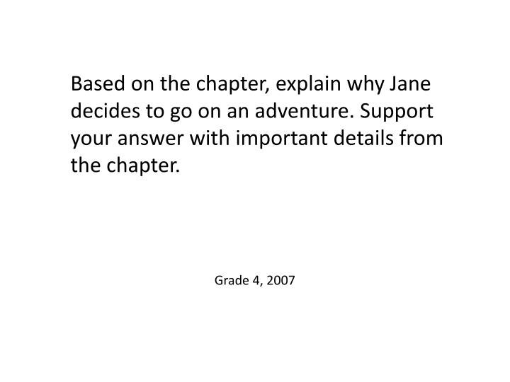 Based on the chapter, explain why Jane decides to go on an adventure. Support your answer with important details from the chapter.