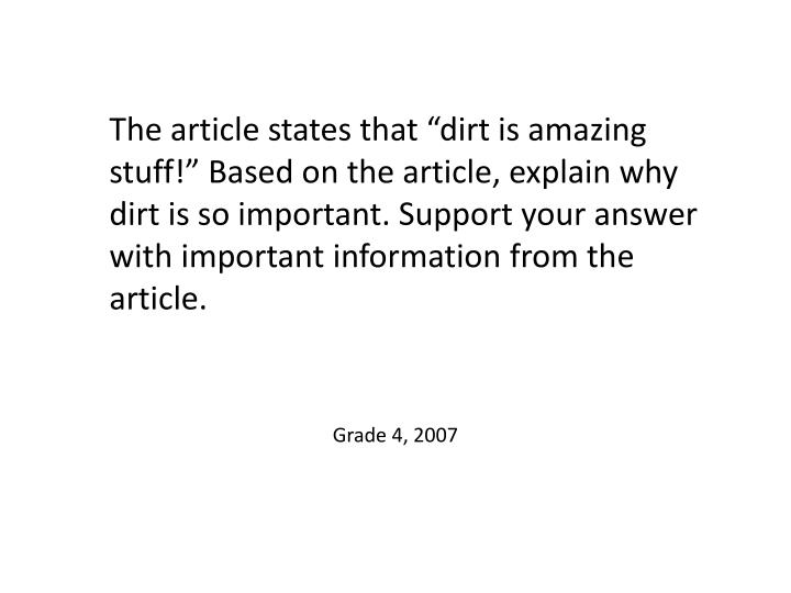 """The article states that """"dirt is amazing stuff!"""" Based on the article, explain why dirt is so important. Support your answer with important information from the article."""