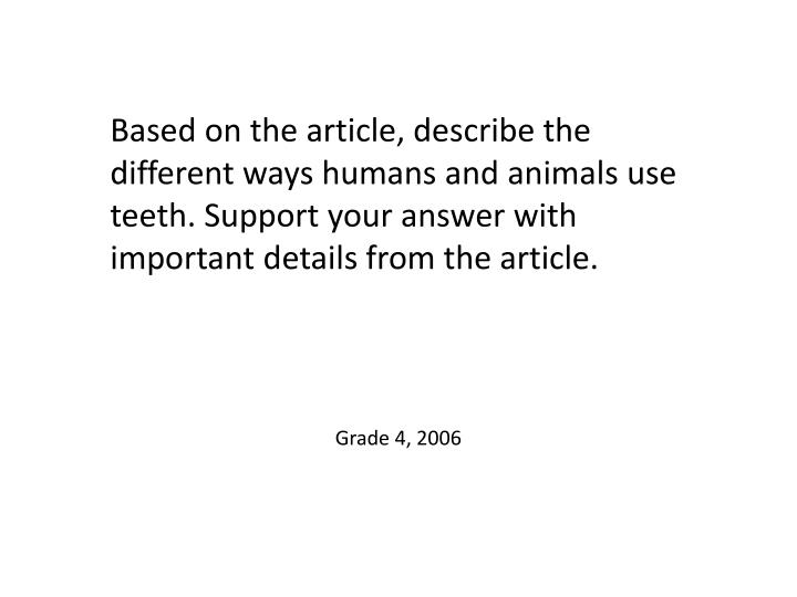 Based on the article, describe the different ways humans and animals use teeth. Support your answer with important details from the article.