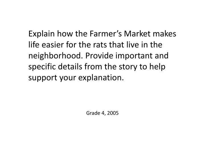 Explain how the Farmer's Market makes life easier for the rats that live in the neighborhood. Provide important and specific details from the story to help support your explanation.