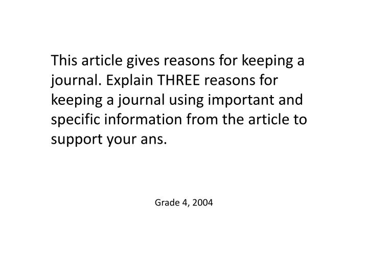 This article gives reasons for keeping a journal. Explain THREE reasons for keeping a journal using important and specific information from the article to support your ans.