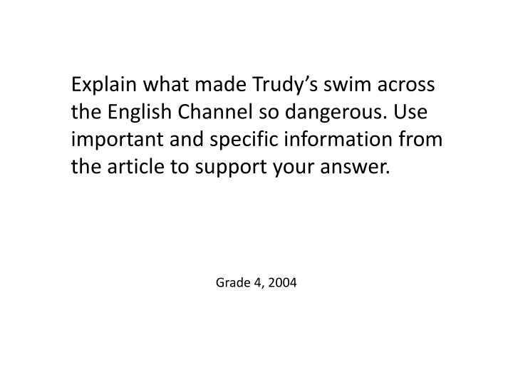 Explain what made Trudy's swim across the English Channel so dangerous. Use important and specific information from the article to support your answer.