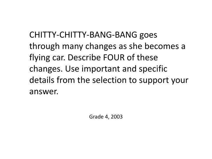 CHITTY-CHITTY-BANG-BANG goes through many changes as she becomes a flying car. Describe FOUR of these changes. Use important and specific details from the selection to support your answer.