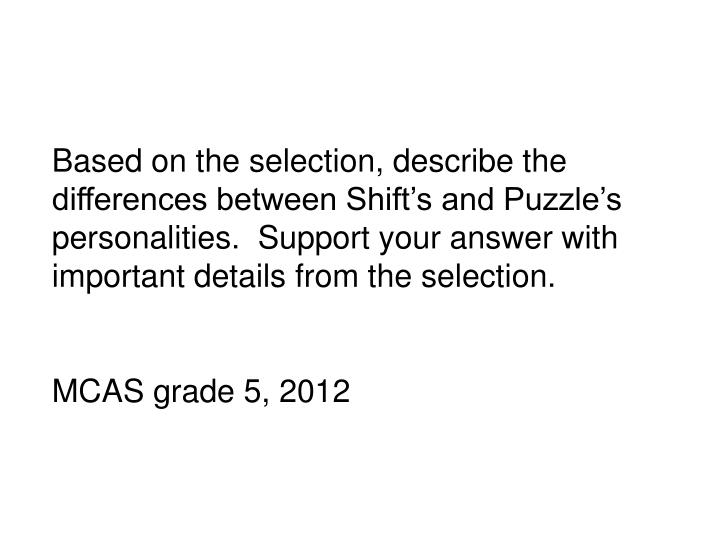 Based on the selection, describe the differences between Shift's and Puzzle's personalities.  Support your answer with important details from the selection.
