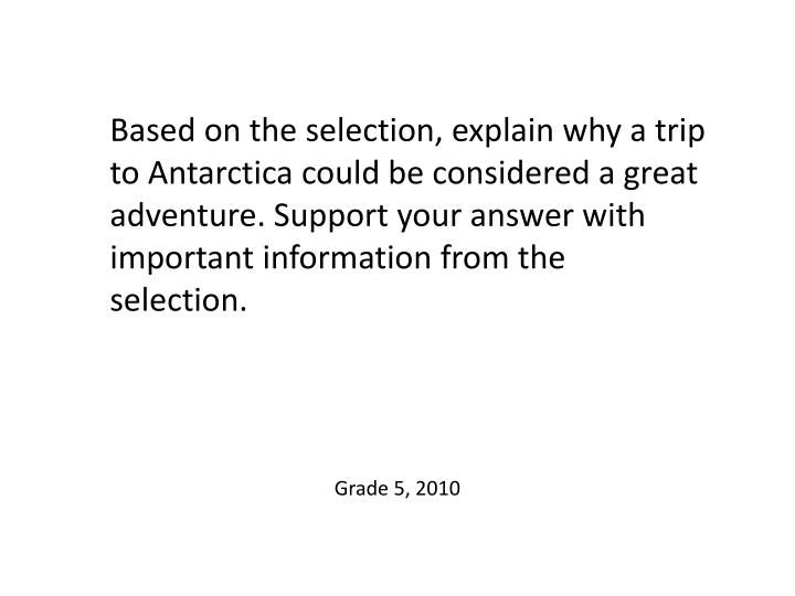 Based on the selection, explain why a trip to Antarctica could be considered a great adventure. Support your answer with important information from the selection.