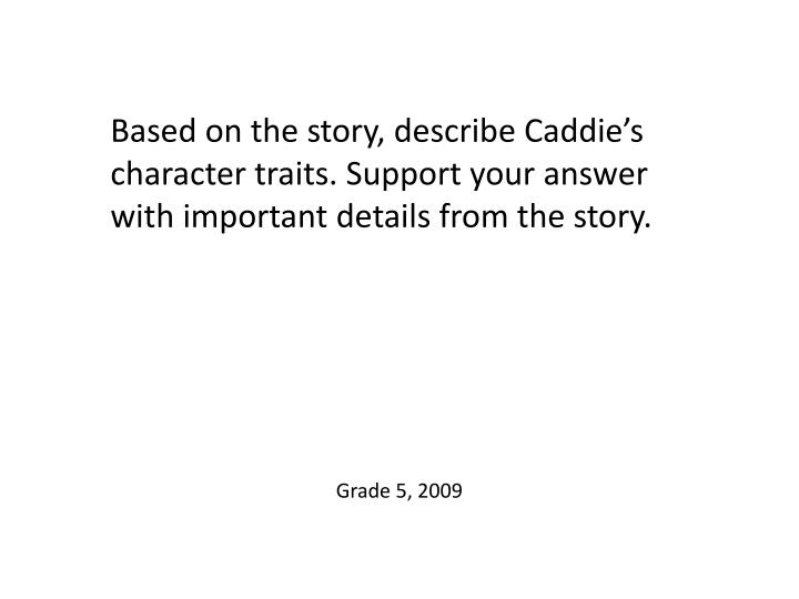 Based on the story, describe Caddie's character traits. Support your answer with important details from the story.