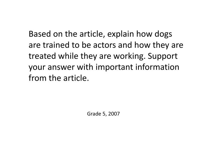 Based on the article, explain how dogs are trained to be actors and how they are treated while they are working. Support your answer with important information from the article.