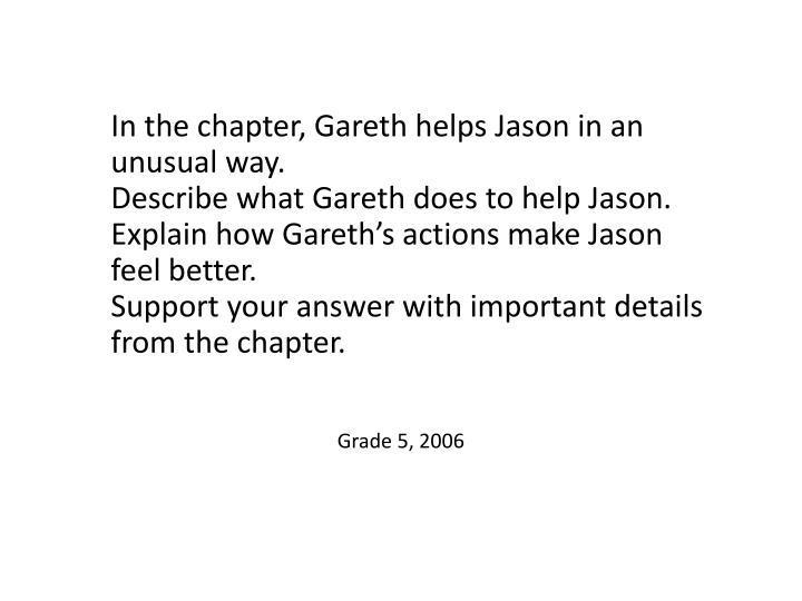 In the chapter, Gareth helps Jason in an unusual way.