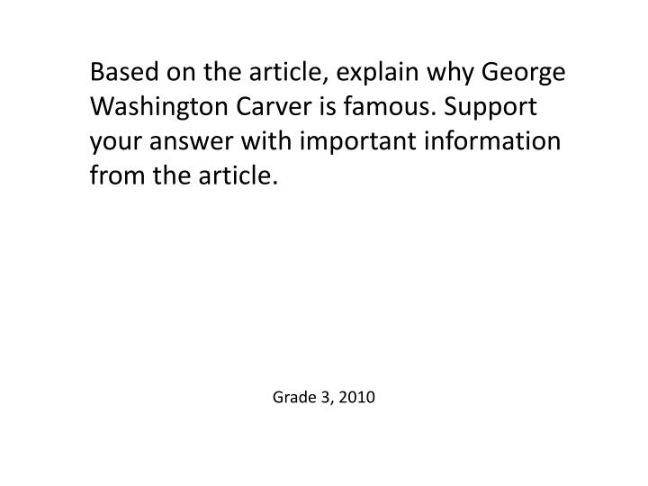 Based on the article, explain why George Washington Carver is famous. Support your answer with important information from the article.