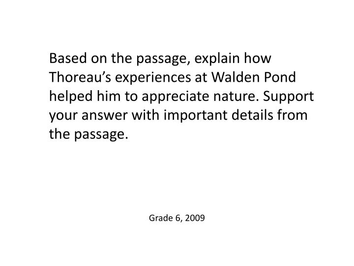 Based on the passage, explain how Thoreau's experiences at Walden Pond helped him to appreciate nature. Support your answer with important details from the passage.