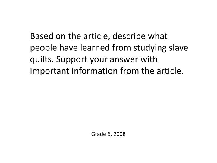 Based on the article, describe what people have learned from studying slave quilts. Support your answer with important information from the article.