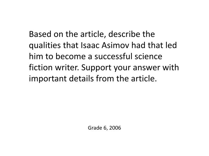 Based on the article, describe the qualities that Isaac Asimov had that led him to become a successful science fiction writer. Support your answer with important details from the article.