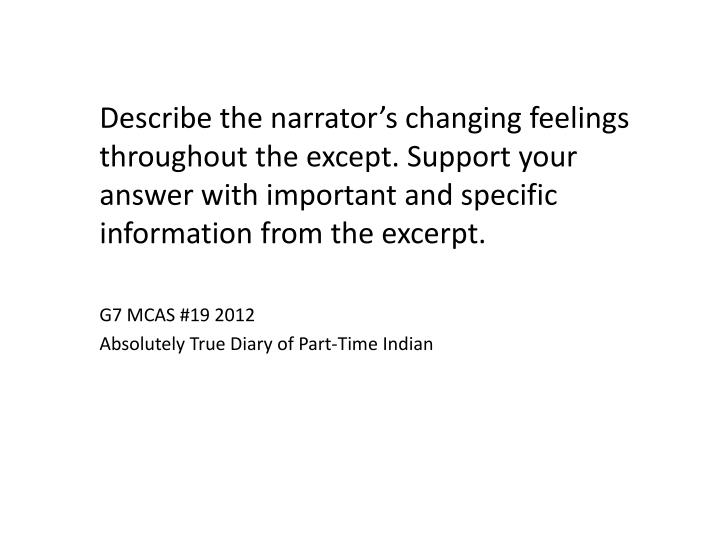 Describe the narrator's changing feelings throughout the except. Support your answer with important and specific information from the excerpt.