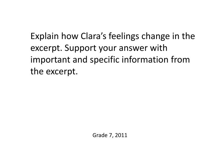 Explain how Clara's feelings change in the excerpt. Support your answer with important and specific information from the excerpt.