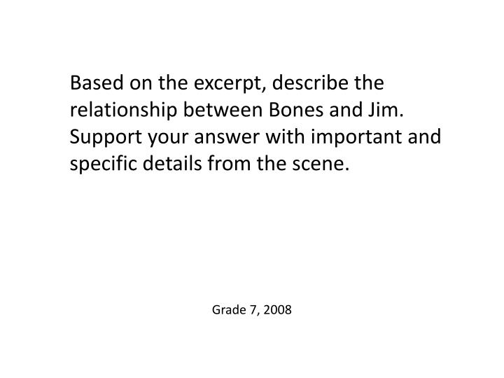 Based on the excerpt, describe the relationship between Bones and Jim. Support your answer with important and specific details from the scene.