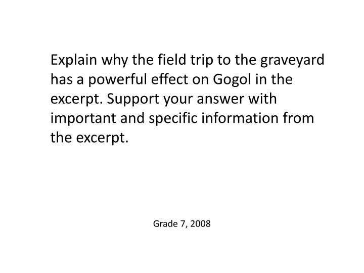 Explain why the field trip to the graveyard has a powerful effect on Gogol in the excerpt. Support your answer with important and specific information from the excerpt.