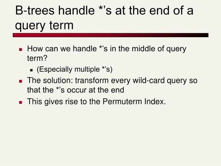 B-trees handle *'s at the end of a query term
