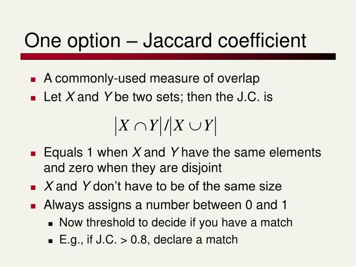 One option – Jaccard coefficient