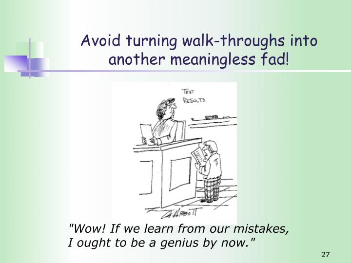 Avoid turning walk-throughs into another meaningless fad!