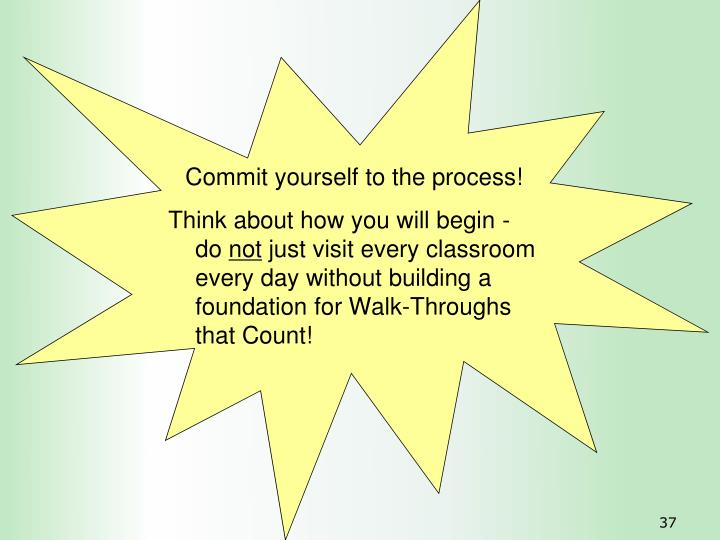 Commit yourself to the process!