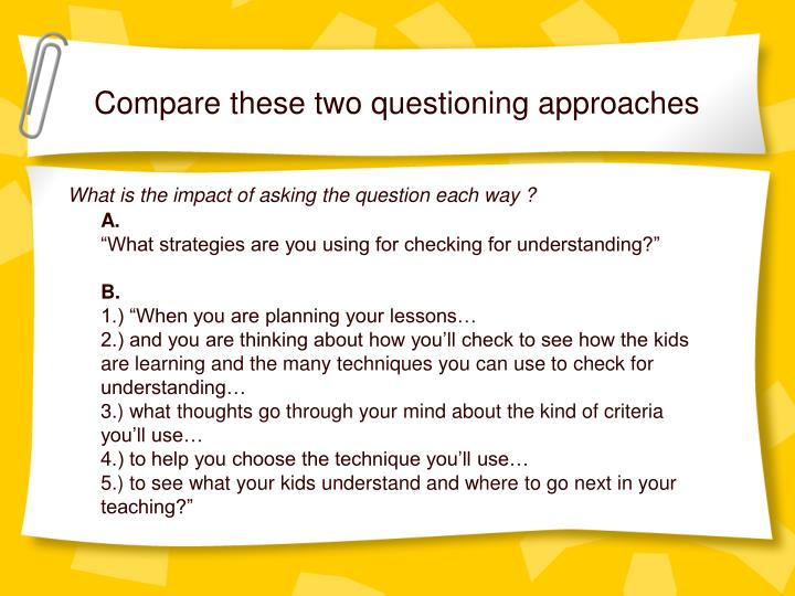 Compare these two questioning approaches
