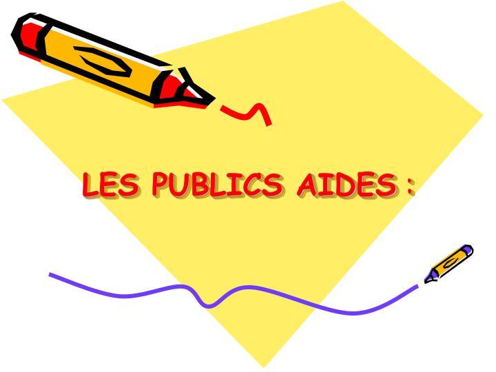 LES PUBLICS AIDES