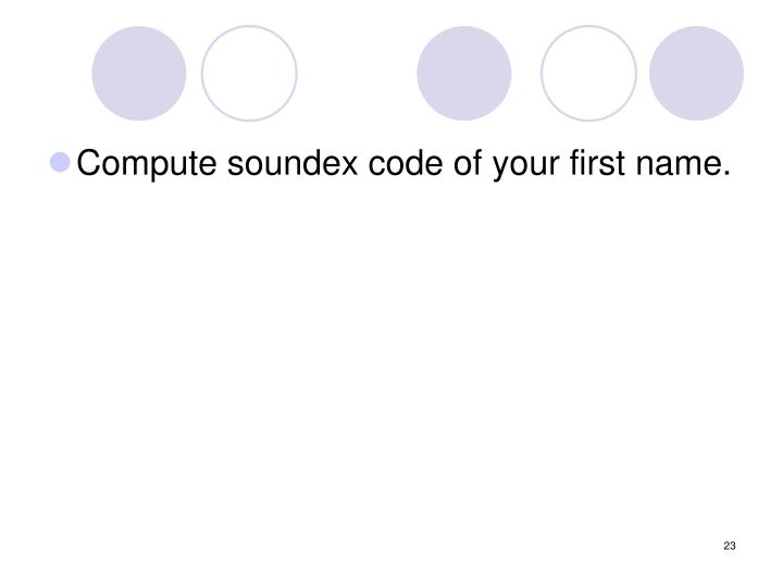 Compute soundex code of your first name.