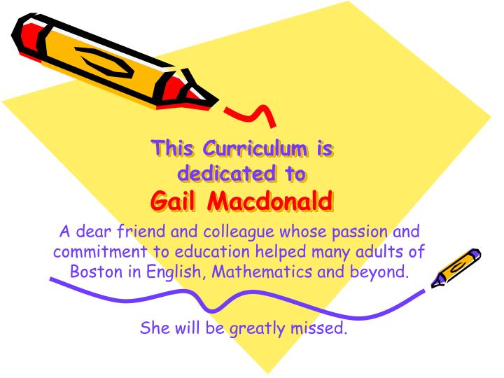 This curriculum is dedicated to gail macdonald