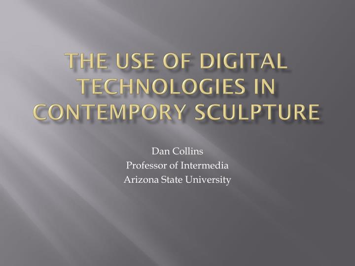 The use of digital technologies in contempory sculpture