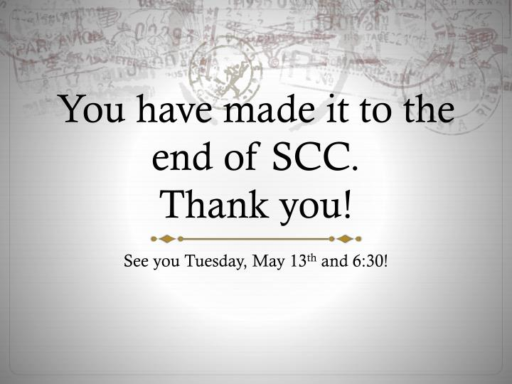 You have made it to the end of SCC.