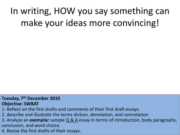 In writing, HOW you say something can make your ideas more convincing!