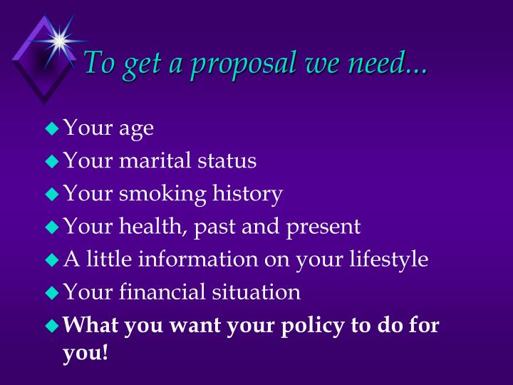 To get a proposal we need...