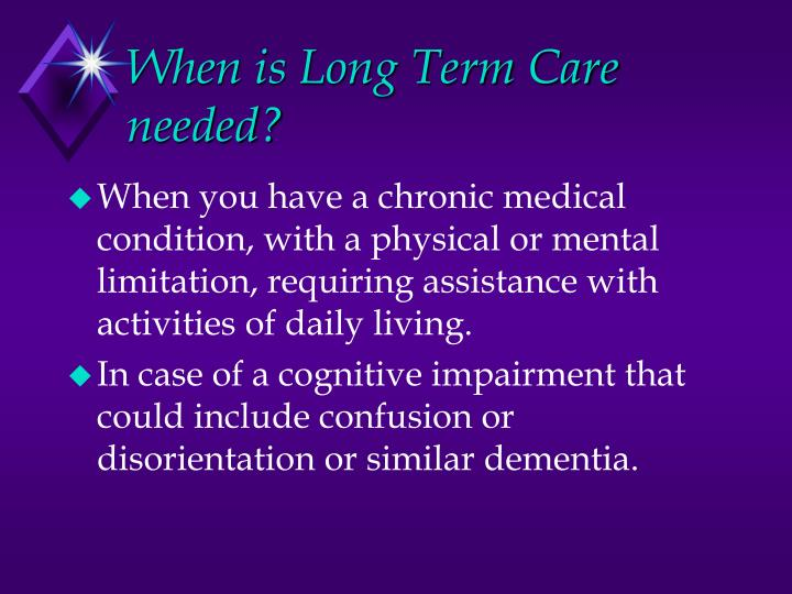 When is Long Term Care needed?