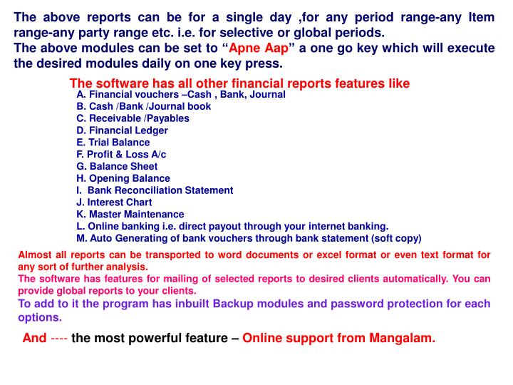 The above reports can be for a single day ,for any period range-any Item range-any party range etc. i.e. for selective or global periods.