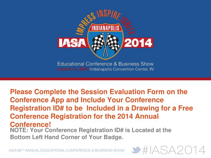 Please Complete the Session Evaluation Form on the Conference App and Include Your Conference Registration ID# to be  Included in a Drawing for a Free Conference Registration for the 2014 Annual Conference!