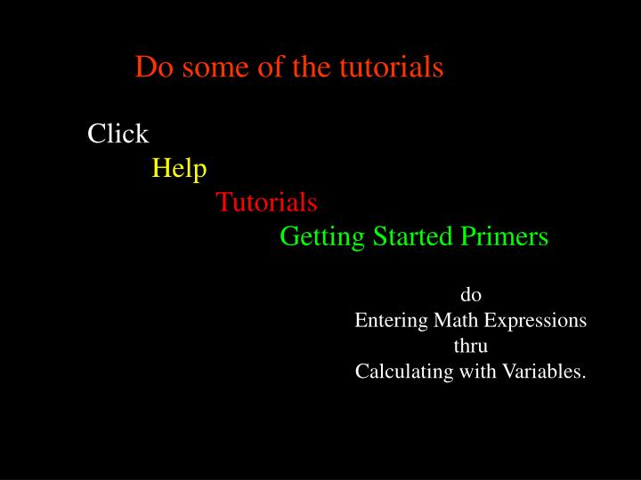 Do some of the tutorials