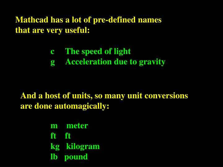 Mathcad has a lot of pre-defined names that are very useful: