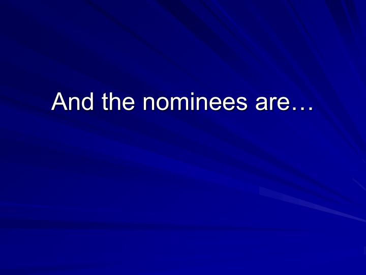 And the nominees are