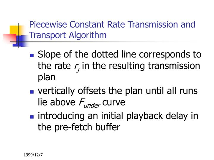 Piecewise Constant Rate Transmission and Transport Algorithm