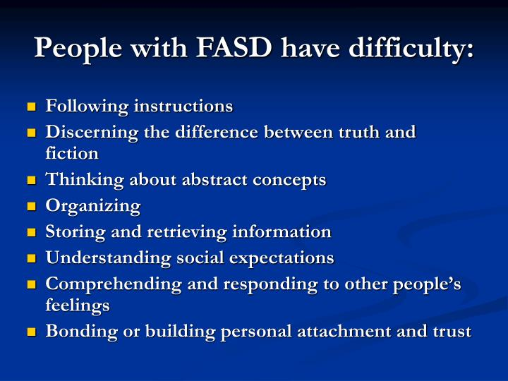 People with FASD have difficulty: