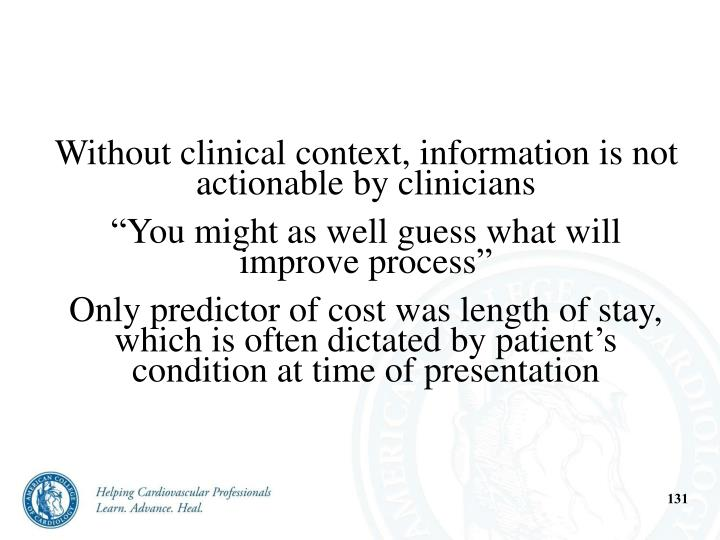 Without clinical context, information is not actionable by clinicians
